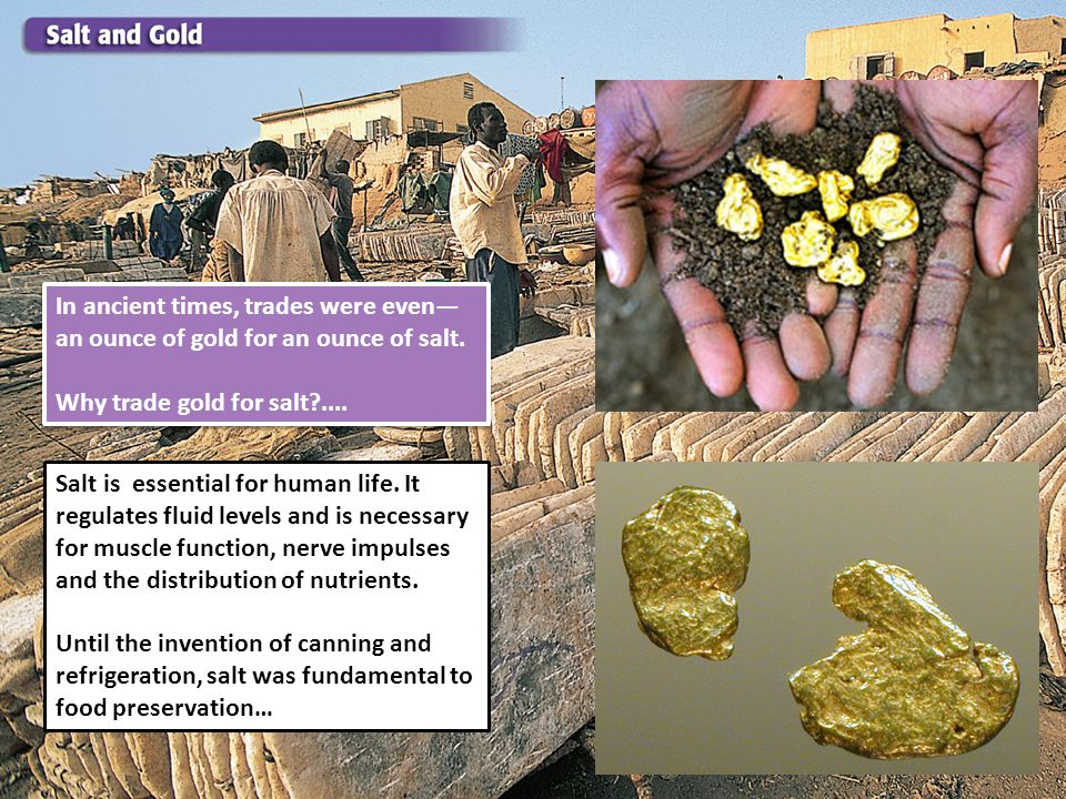 In ancient times, trades were even—an ounce of gold for an ounce of salt.