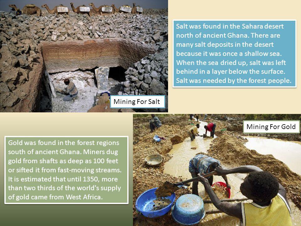 Salt was found in the Sahara desert north of ancient Ghana