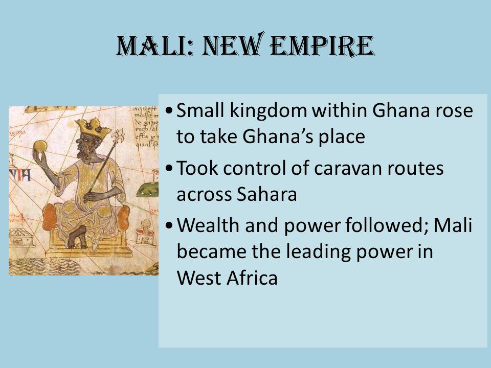 Mali: New Empire Small kingdom within Ghana rose to take Ghana's place