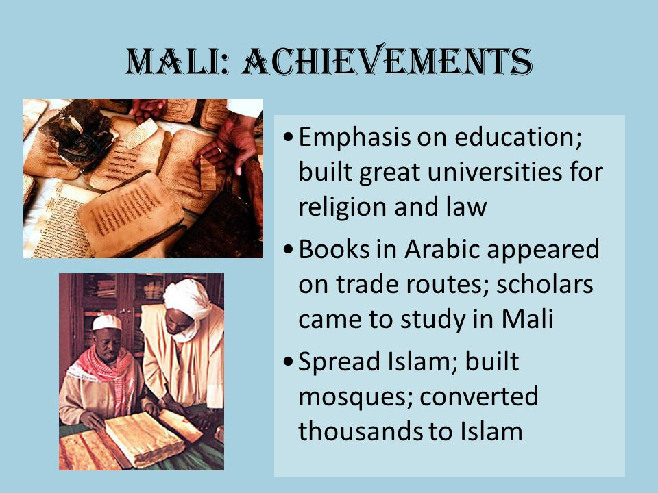 Mali: Achievements Emphasis on education; built great universities for religion and law.