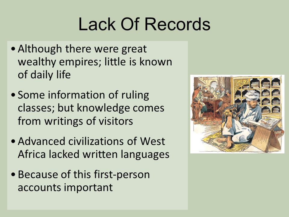 Lack Of Records Although there were great wealthy empires; little is known of daily life.