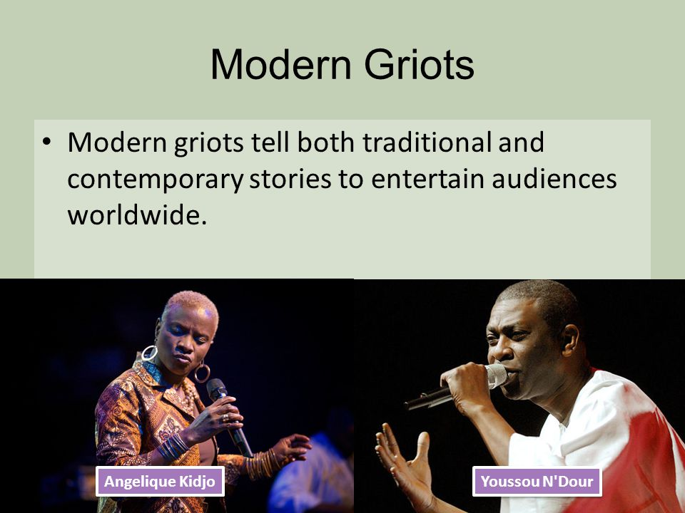 Modern Griots Modern griots tell both traditional and contemporary stories to entertain audiences worldwide.