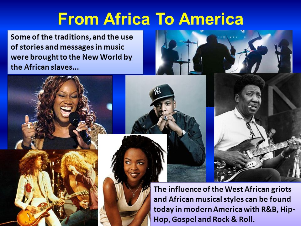 From Africa To America Some of the traditions, and the use of stories and messages in music were brought to the New World by the African slaves...