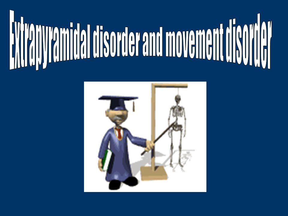 Extrapyramidal disorder and movement disorder