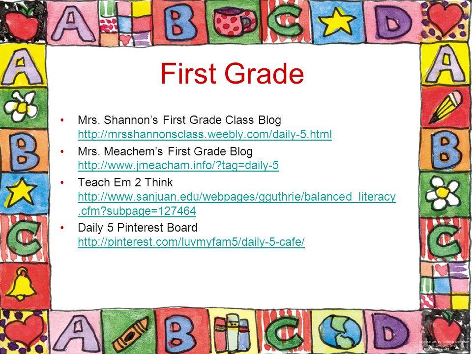 First Grade Mrs. Shannon's First Grade Class Blog http://mrsshannonsclass.weebly.com/daily-5.html.