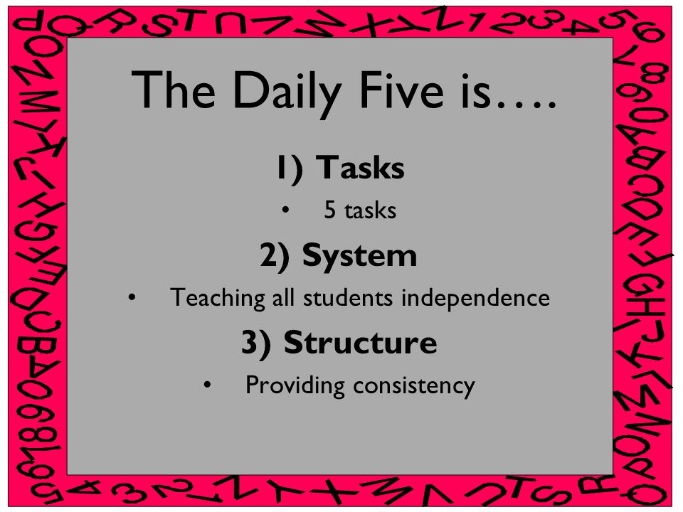 The Daily Five is…. Tasks System Structure 5 tasks