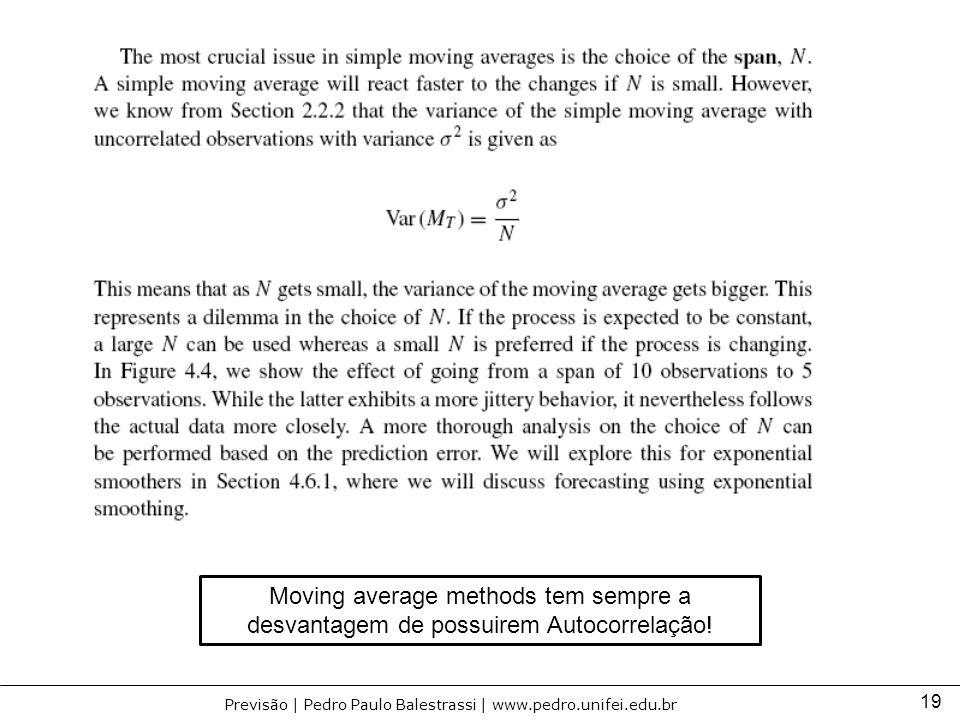 Moving average methods tem sempre a desvantagem de possuirem Autocorrelação!