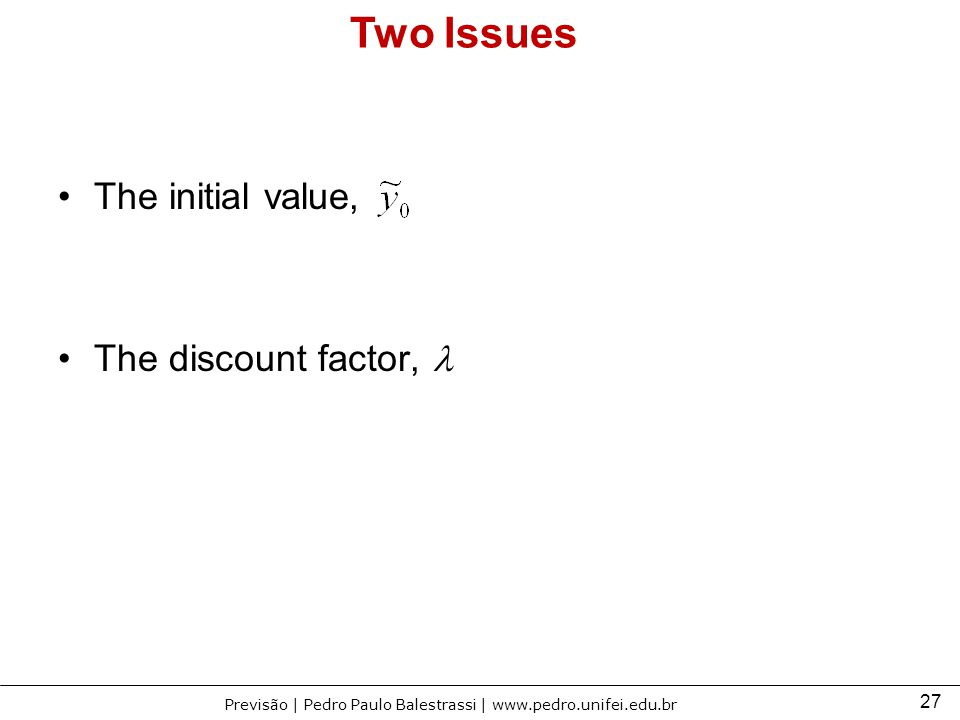Two Issues The initial value, The discount factor, l
