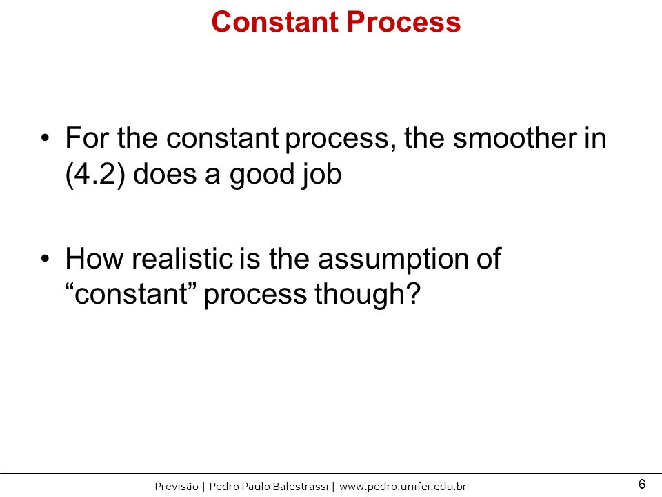 Constant Process For the constant process, the smoother in (4.2) does a good job.