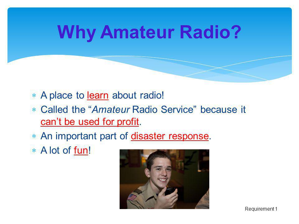 Why Amateur Radio A place to learn about radio!