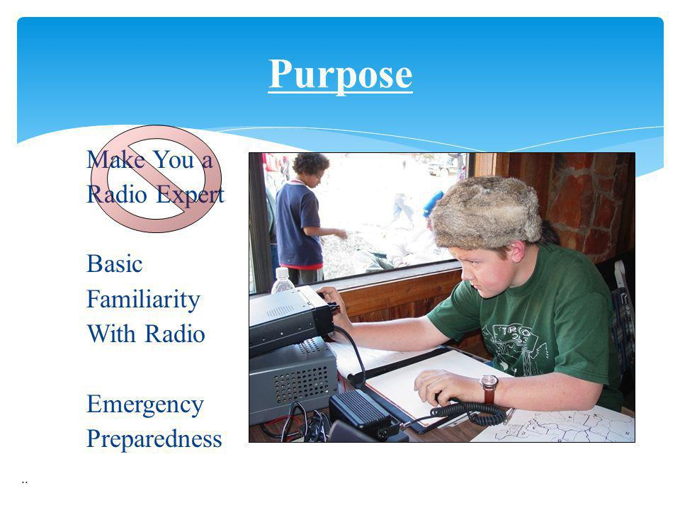 Purpose Make You a Radio Expert Basic Familiarity With Radio Emergency Preparedness ..