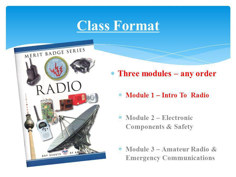 Class Format Three modules – any order Module 1 – Intro To Radio