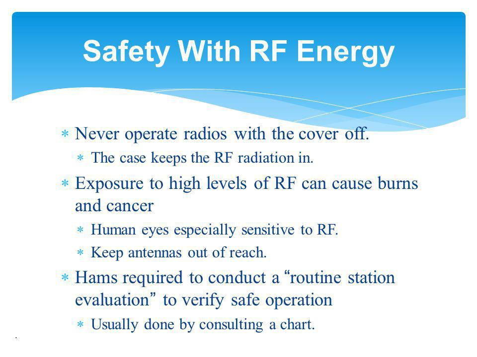 Safety With RF Energy Never operate radios with the cover off.