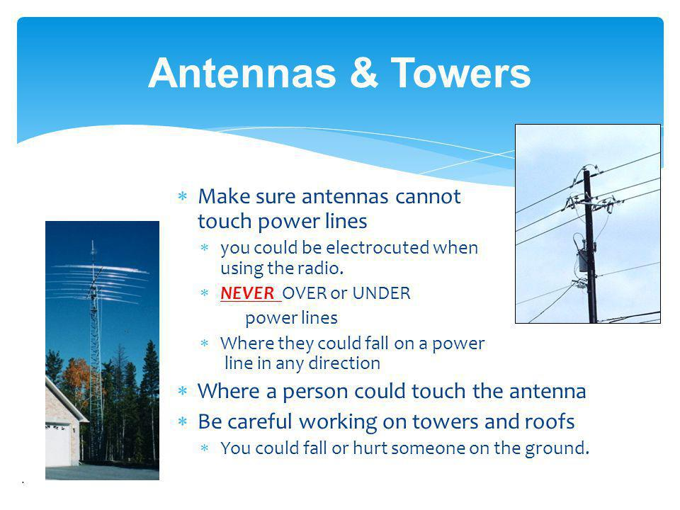 Antennas & Towers Make sure antennas cannot touch power lines