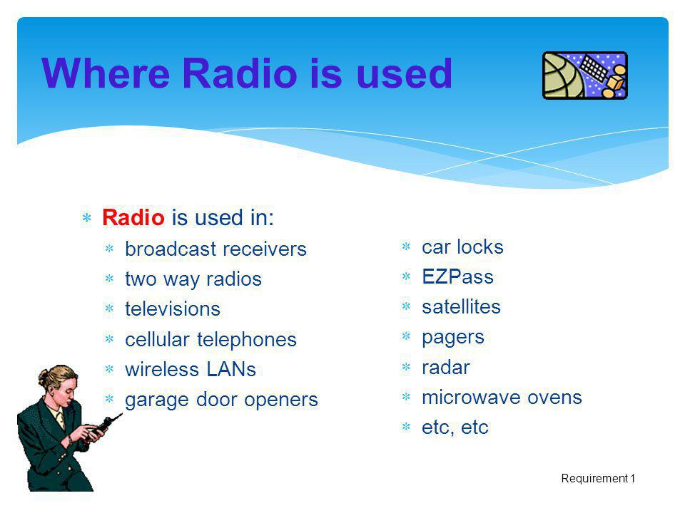 Where Radio is used Radio is used in: broadcast receivers car locks