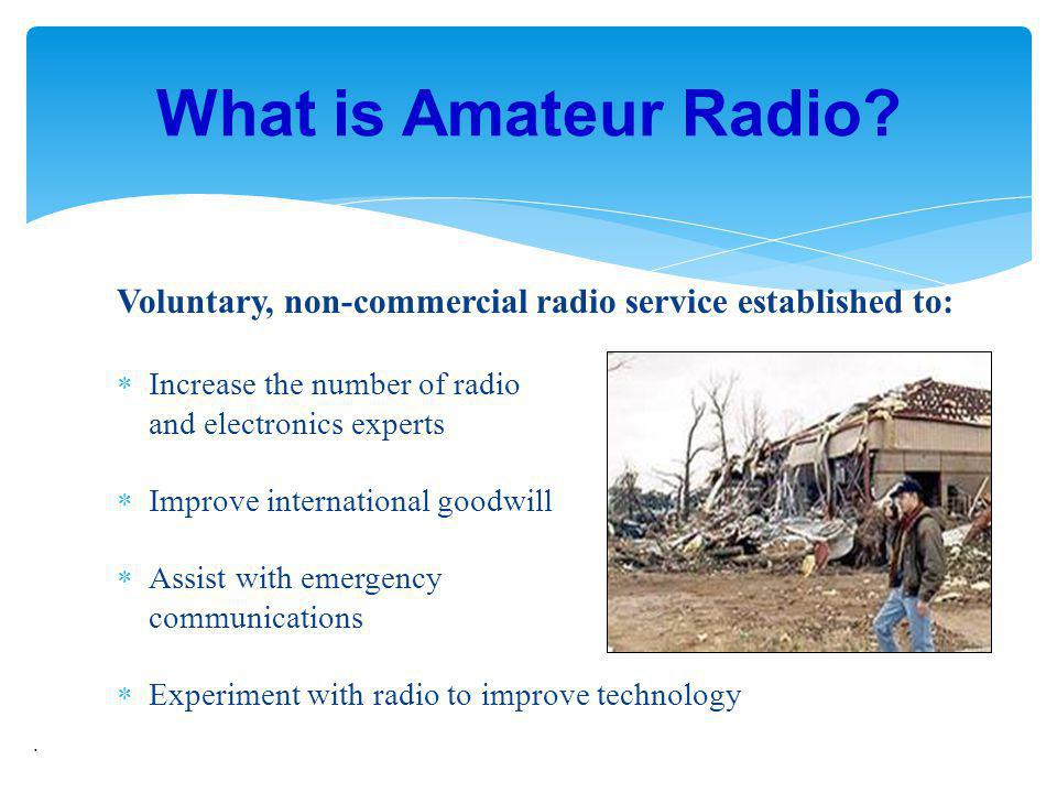 What is Amateur Radio Voluntary, non-commercial radio service established to: Increase the number of radio.