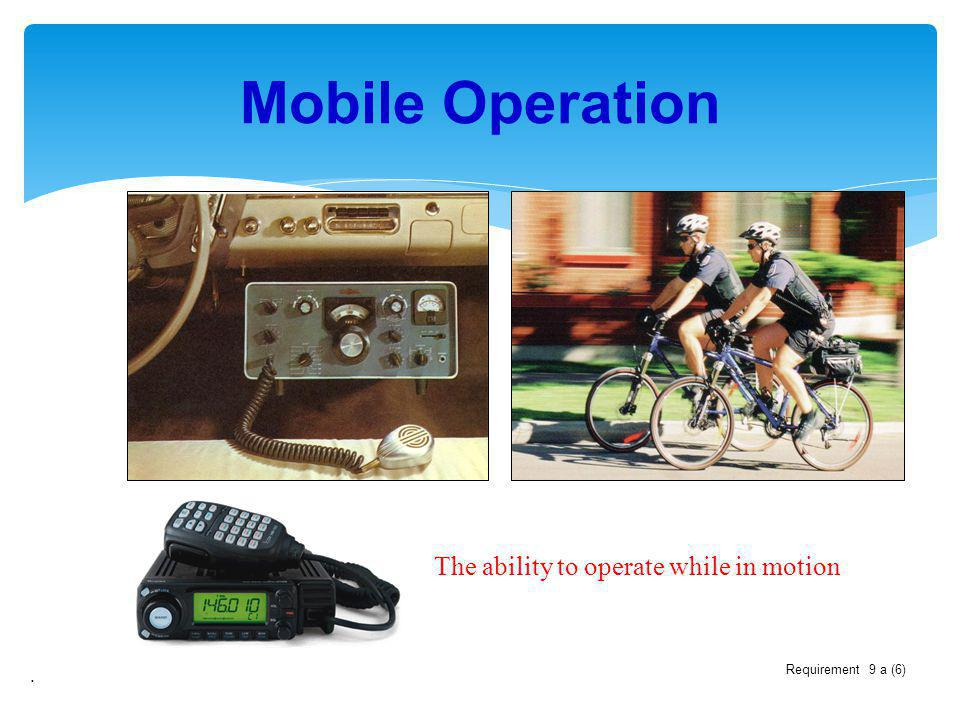 Mobile Operation The ability to operate while in motion .