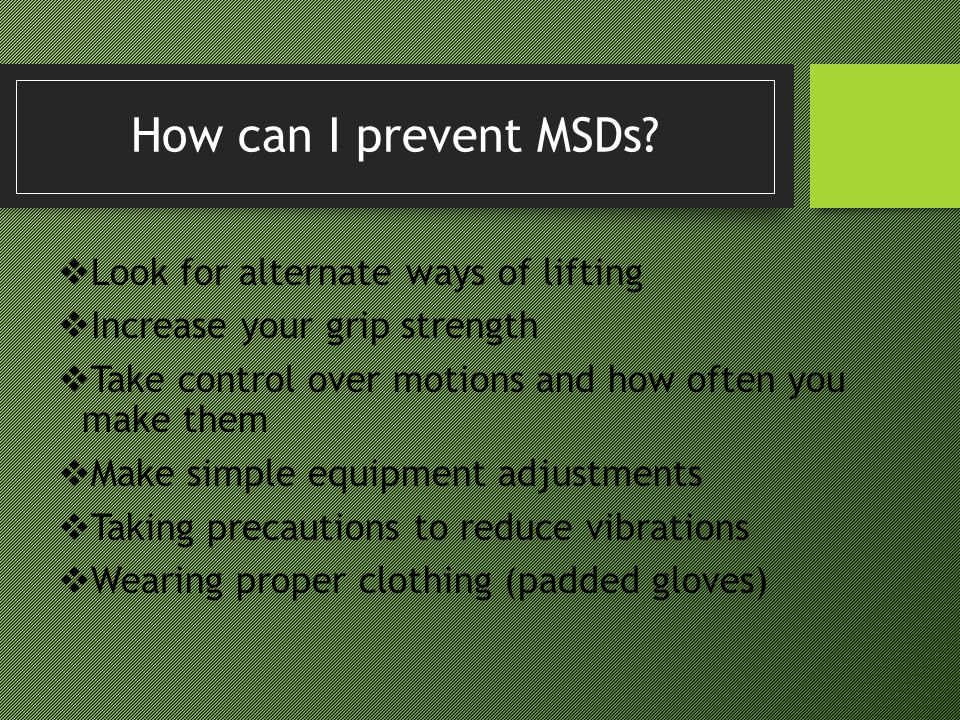 How can I prevent MSDs Look for alternate ways of lifting