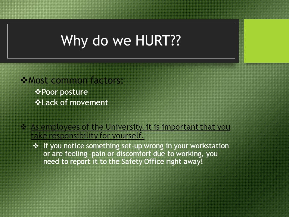 Why do we HURT Most common factors: Poor posture Lack of movement