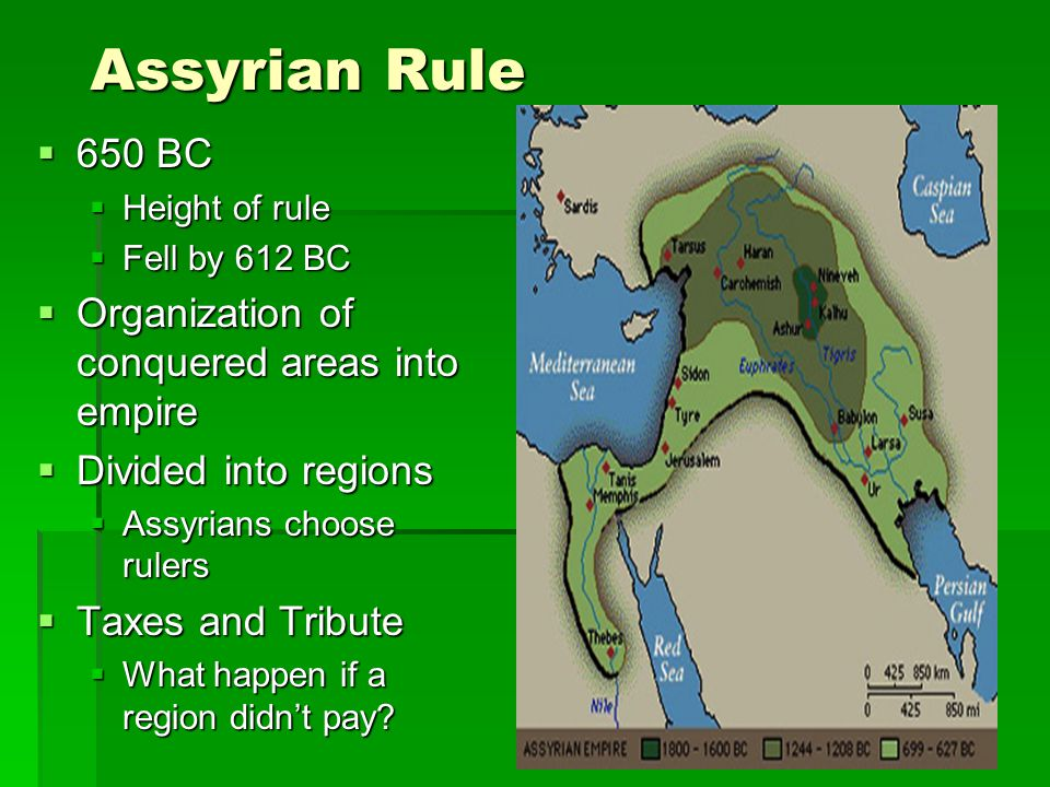 Assyrian Rule 650 BC Organization of conquered areas into empire