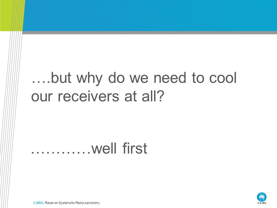 ….but why do we need to cool our receivers at all