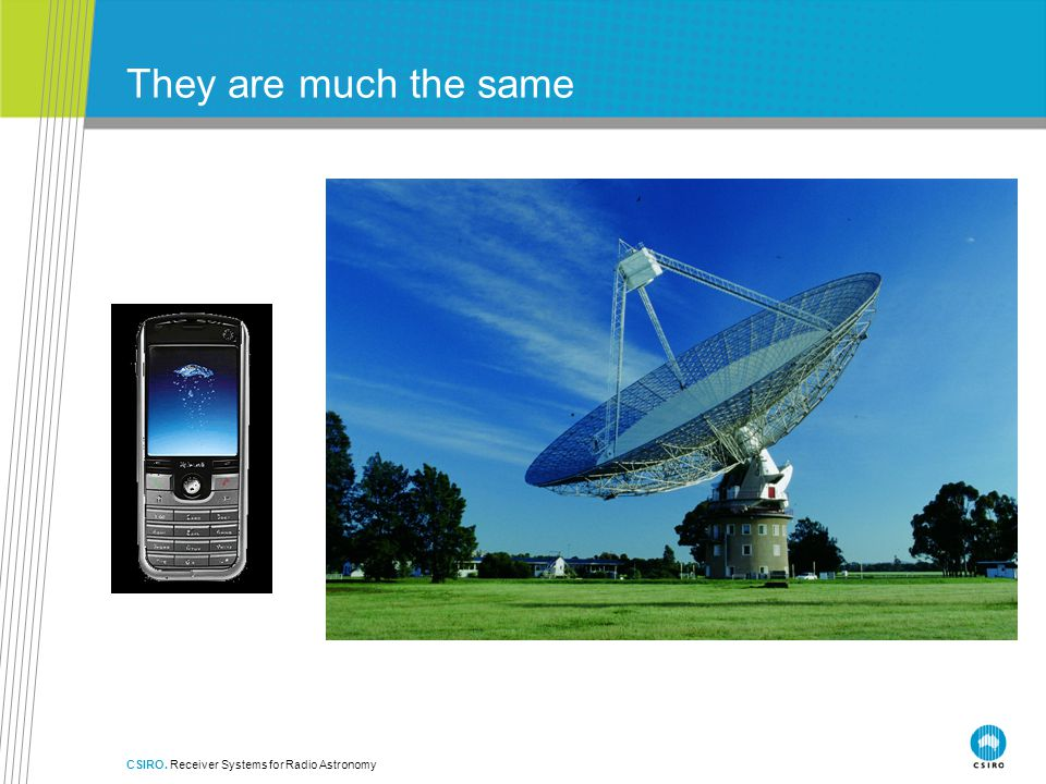 They are much the same CSIRO. Receiver Systems for Radio Astronomy
