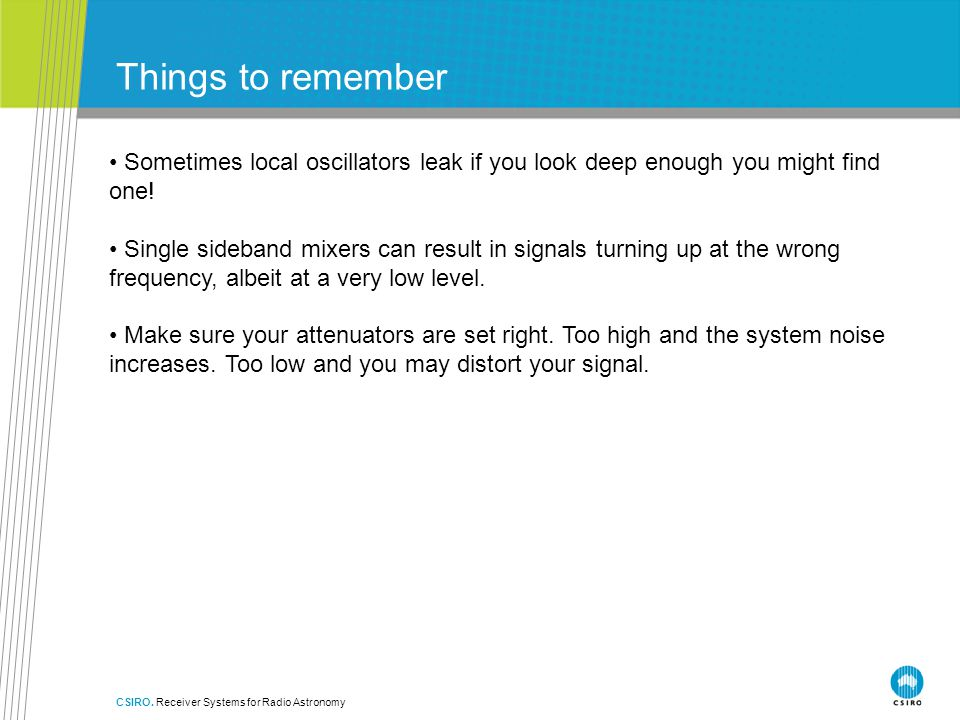 Things to remember Sometimes local oscillators leak if you look deep enough you might find one!