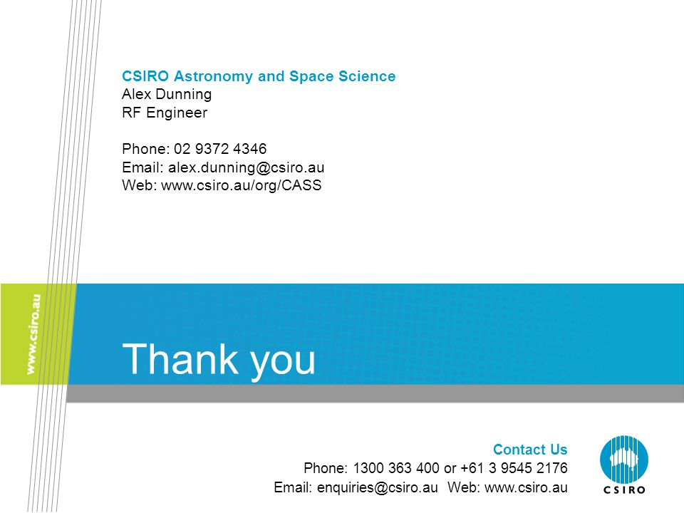 Thank you CSIRO Astronomy and Space Science Alex Dunning RF Engineer