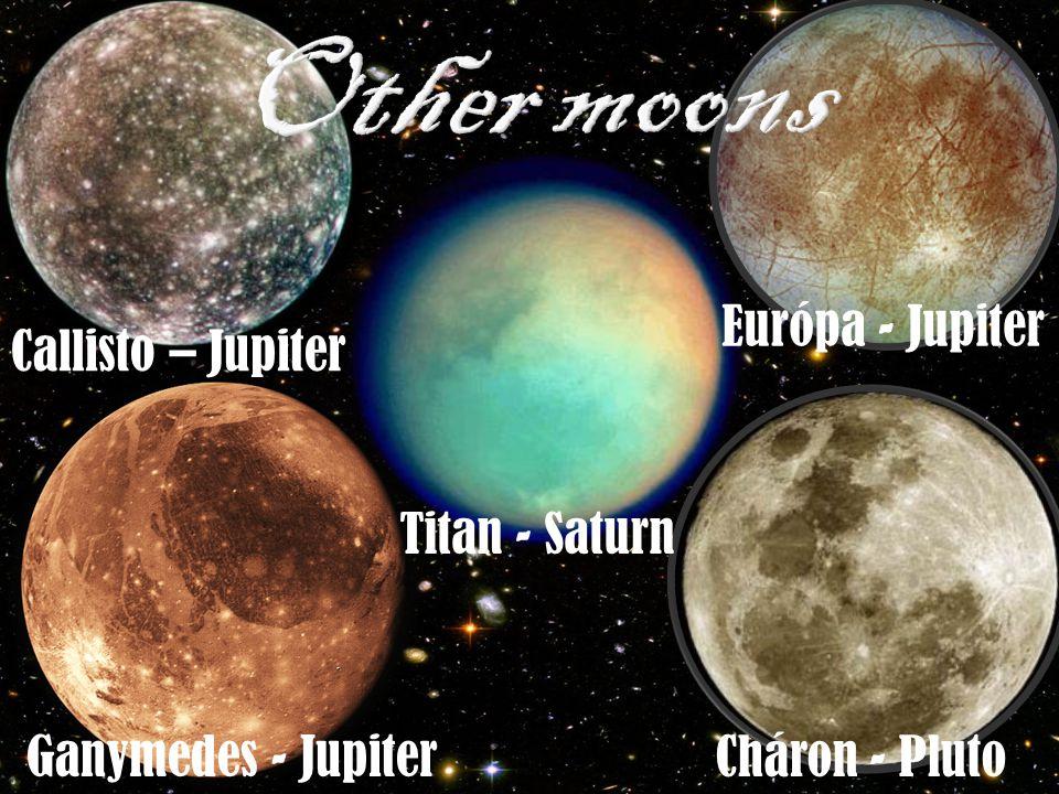 Other moons Európa - Jupiter Callisto – Jupiter Titan - Saturn