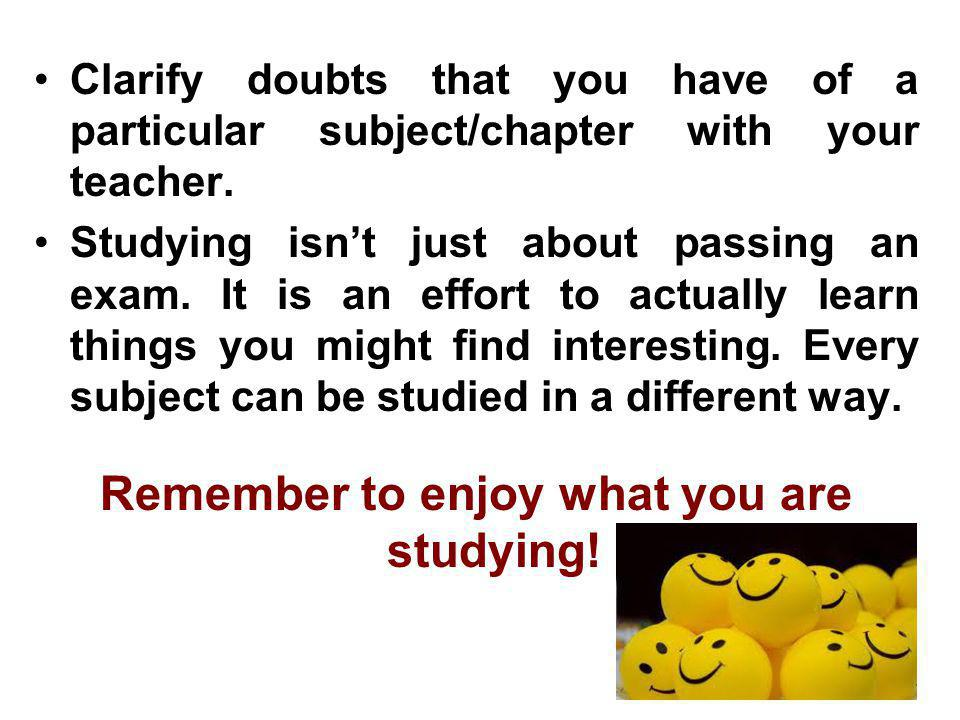 Remember to enjoy what you are studying!