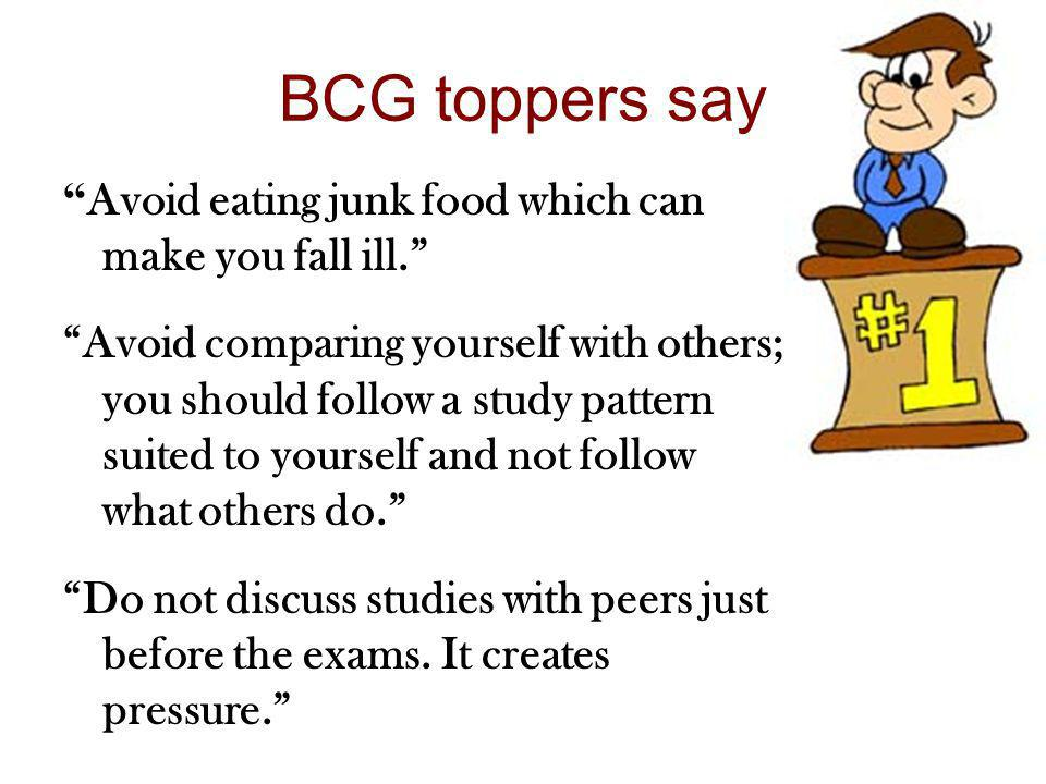 BCG toppers say Avoid eating junk food which can make you fall ill.
