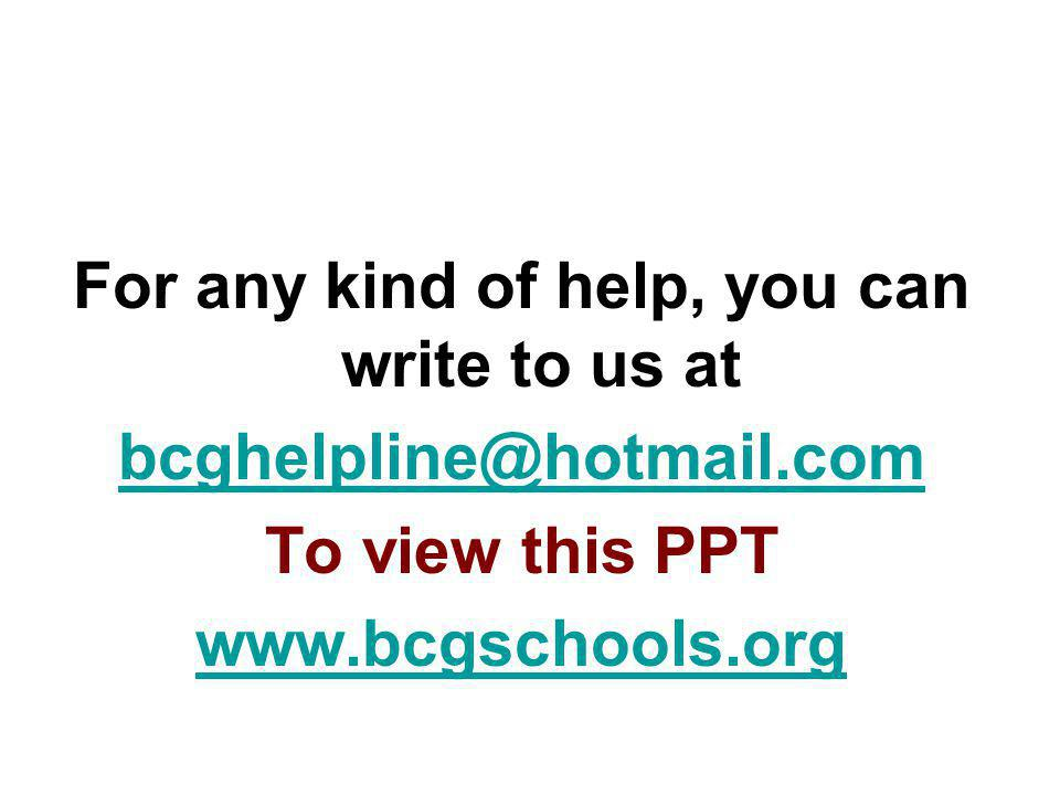 For any kind of help, you can write to us at bcghelpline@hotmail