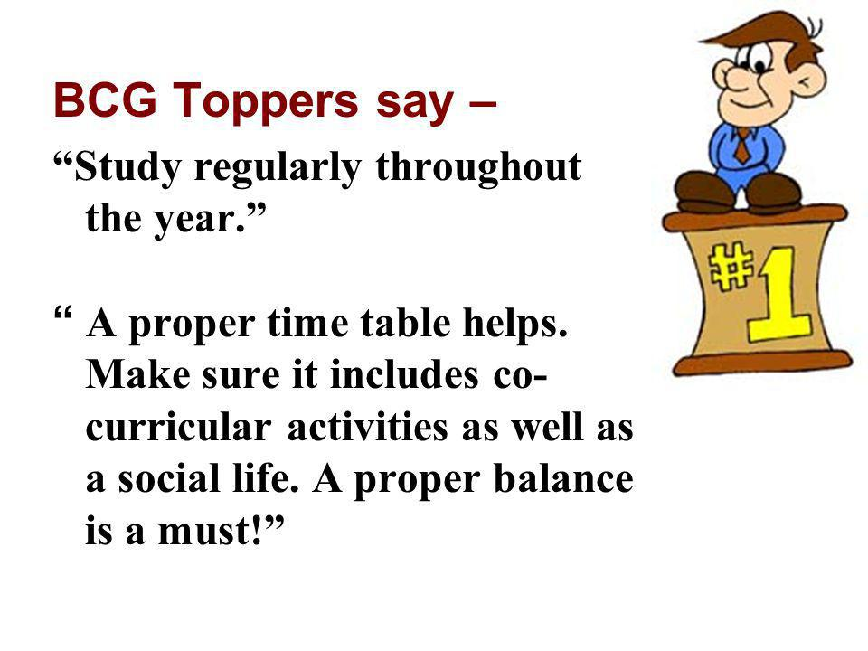 BCG Toppers say – Study regularly throughout the year.