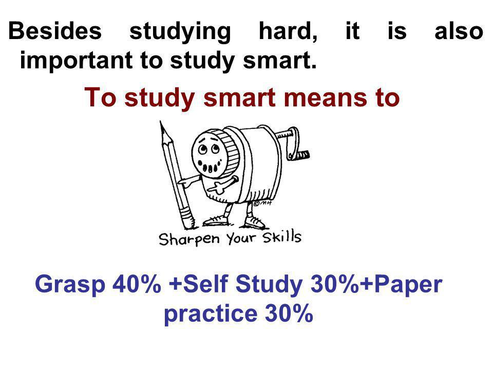 Grasp 40% +Self Study 30%+Paper practice 30%