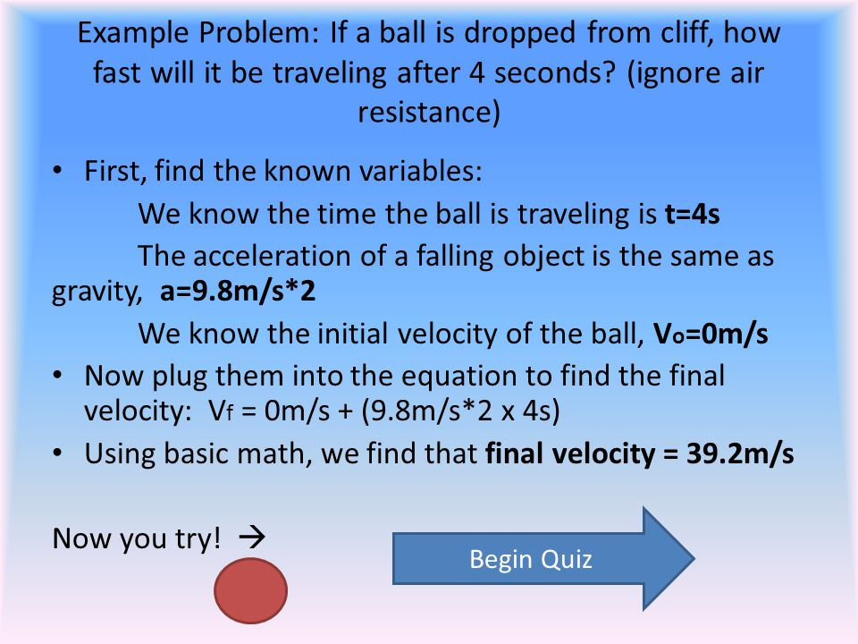 Example Problem: If a ball is dropped from cliff, how fast will it be traveling after 4 seconds (ignore air resistance)