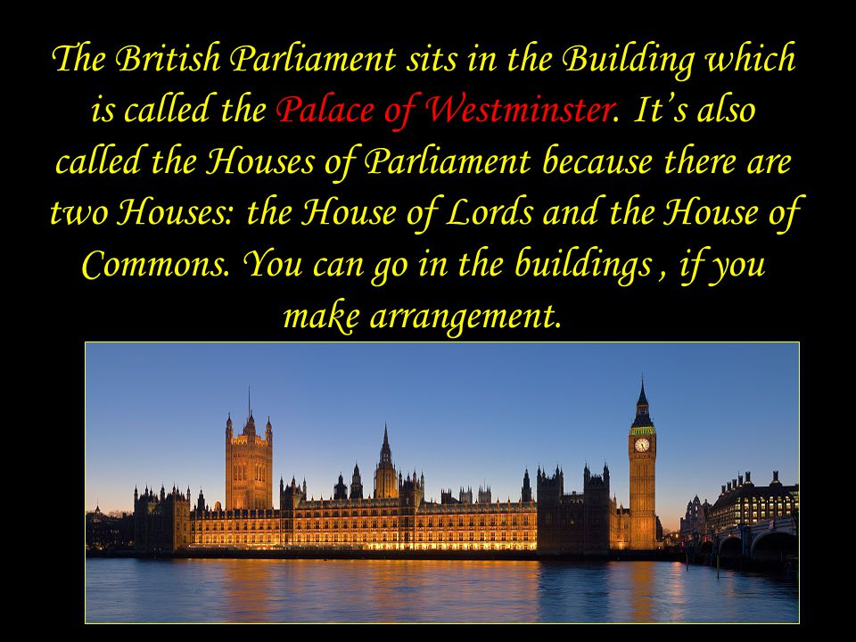 The British Parliament sits in the Building which is called the Palace of Westminster.