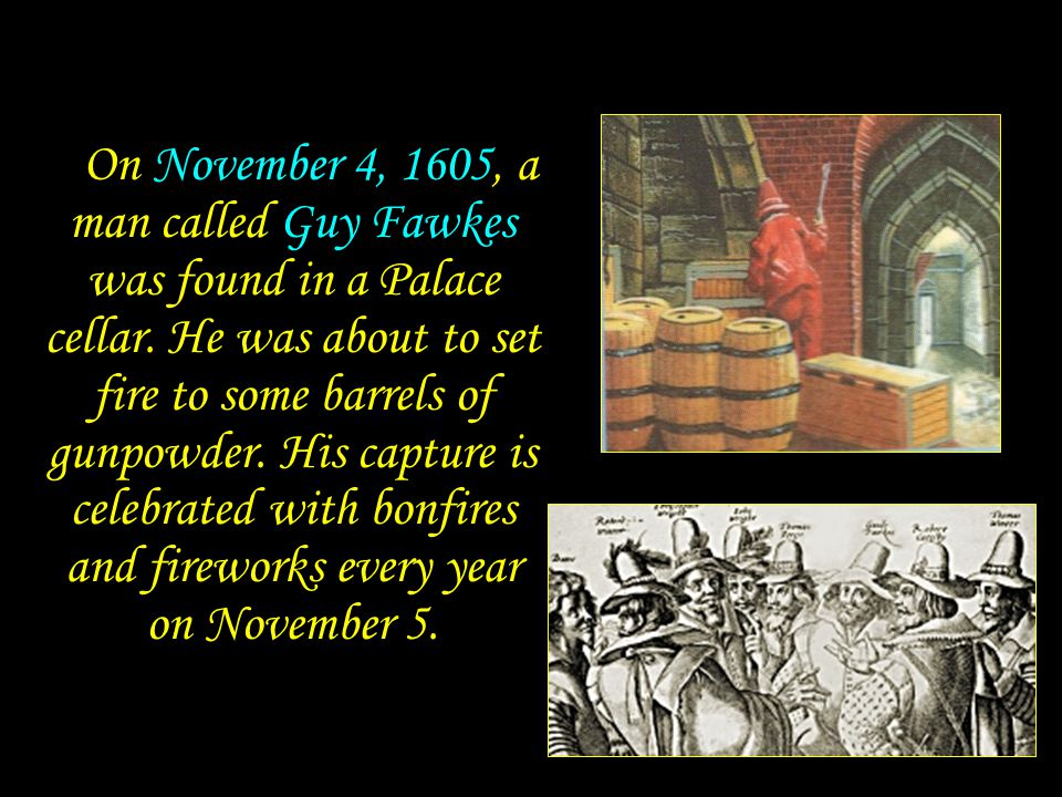 On November 4, 1605, a man called Guy Fawkes was found in a Palace cellar.