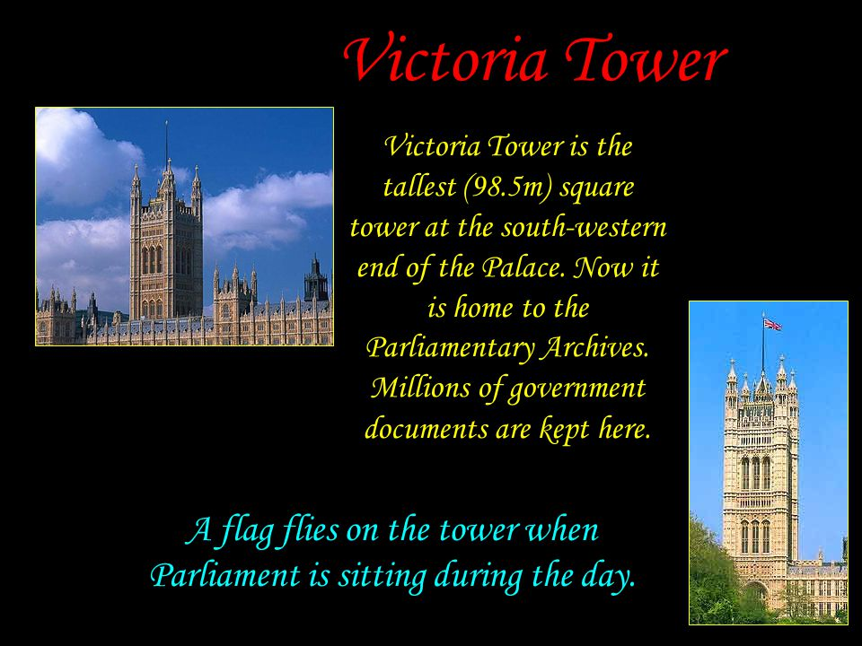 A flag flies on the tower when Parliament is sitting during the day.
