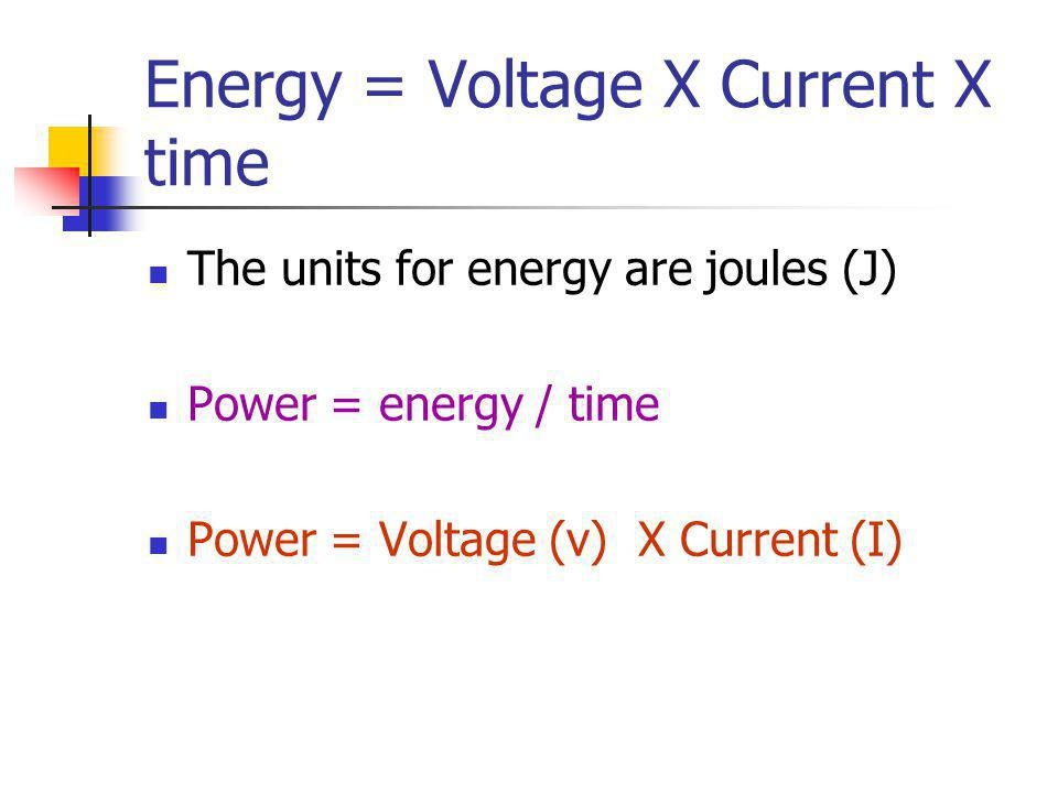 Energy = Voltage X Current X time