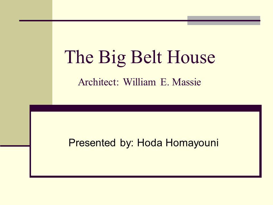 The Big Belt House Architect: William E. Massie
