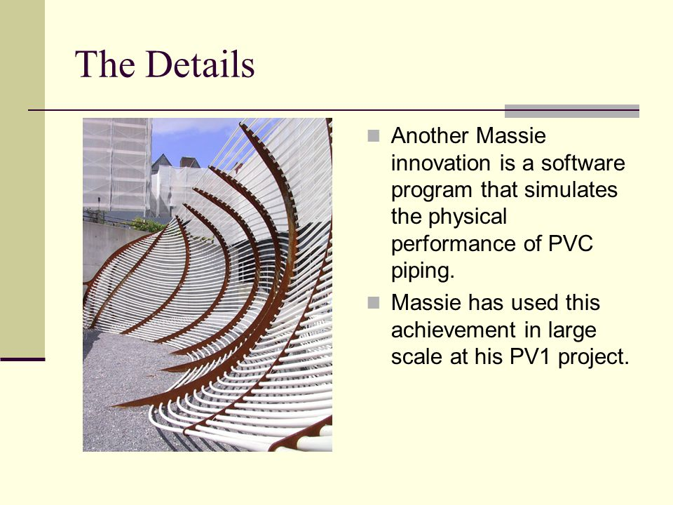 The Details Another Massie innovation is a software program that simulates the physical performance of PVC piping.