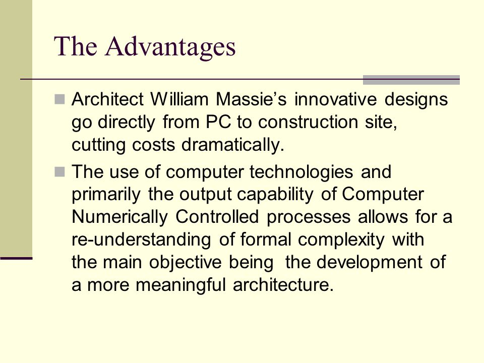 The Advantages Architect William Massie's innovative designs go directly from PC to construction site, cutting costs dramatically.