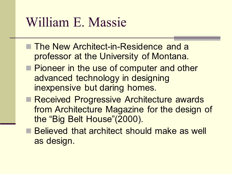 William E. Massie The New Architect-in-Residence and a professor at the University of Montana.