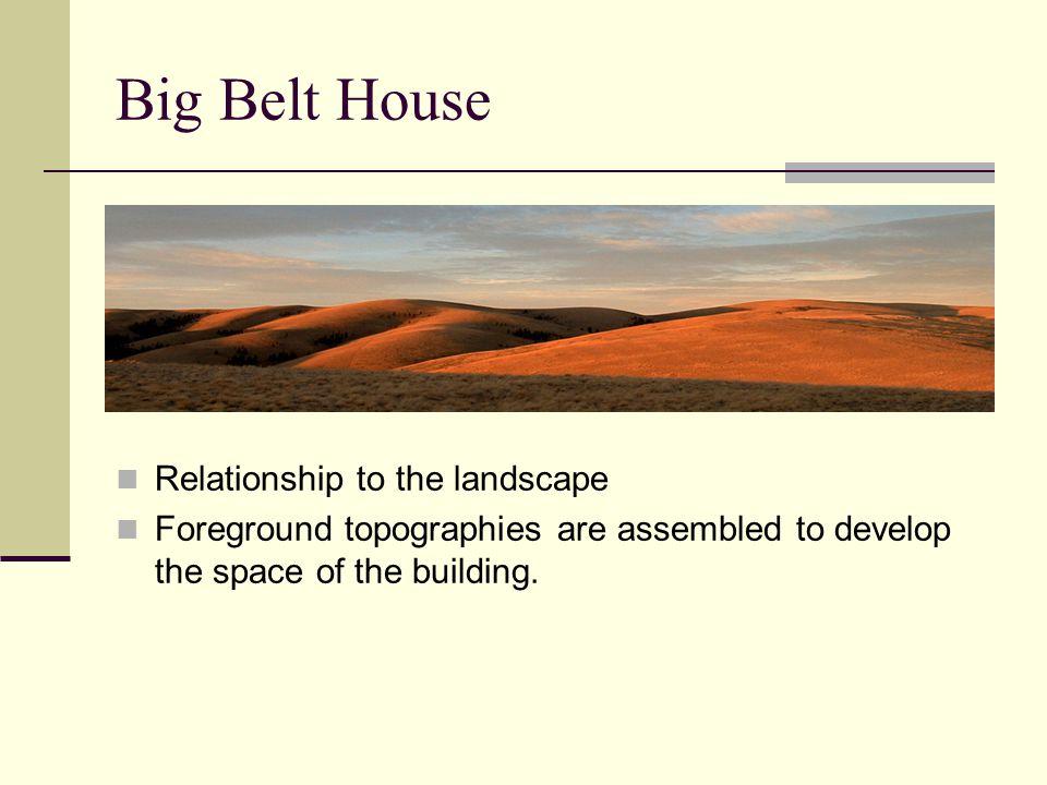 Big Belt House Relationship to the landscape