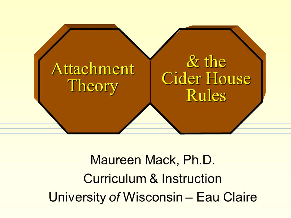 & the Cider House Rules Attachment Theory Maureen Mack, Ph.D.