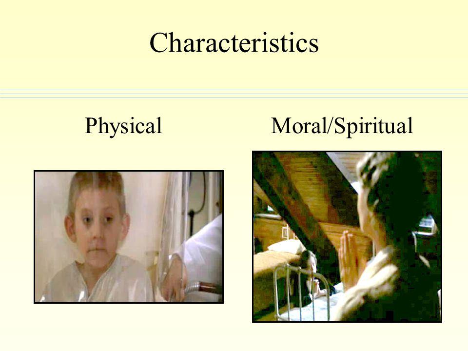 Characteristics Physical Moral/Spiritual