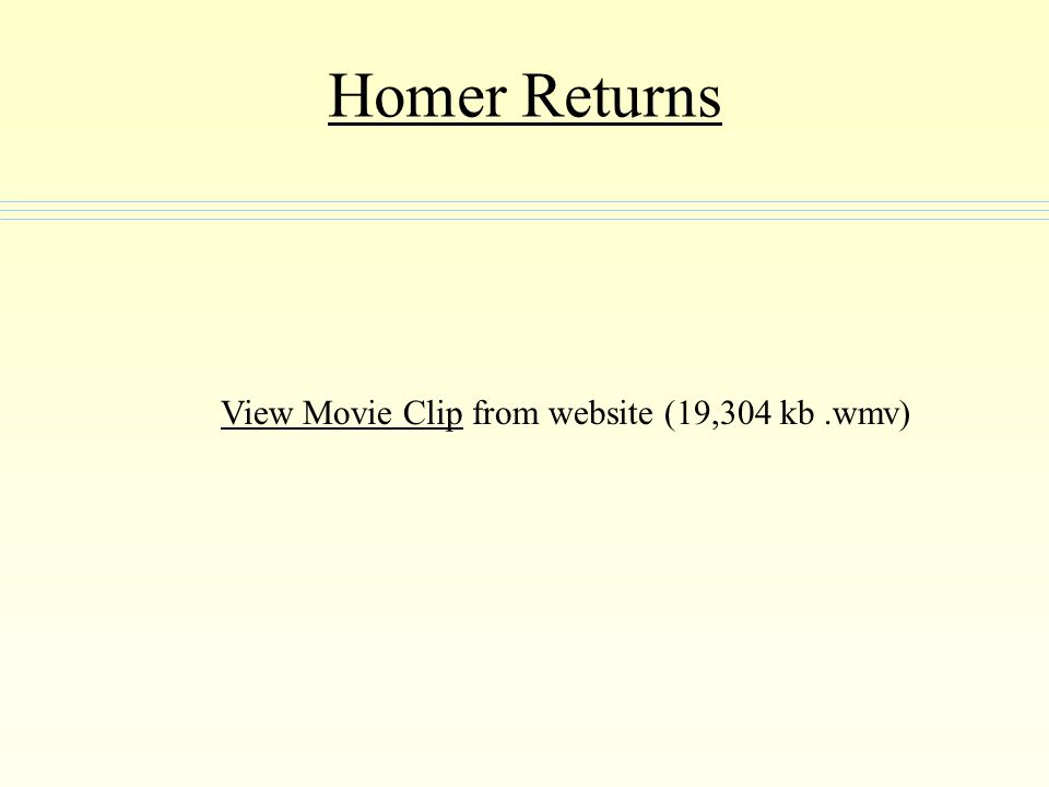 Homer Returns View Movie Clip from website (19,304 kb .wmv)
