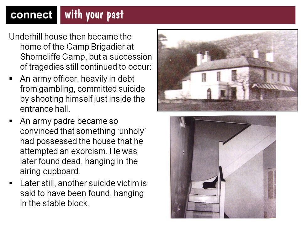 Underhill house then became the home of the Camp Brigadier at Shorncliffe Camp, but a succession of tragedies still continued to occur: