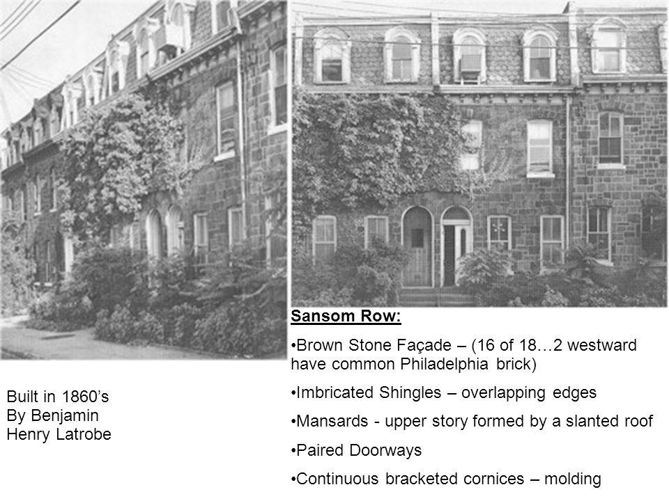 Sansom Row: Brown Stone Façade – (16 of 18…2 westward have common Philadelphia brick) Imbricated Shingles – overlapping edges.
