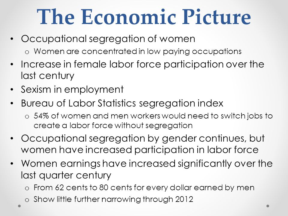 The Economic Picture Occupational segregation of women